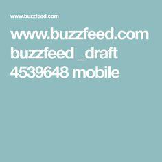 www.buzzfeed.com buzzfeed _draft 4539648 mobile