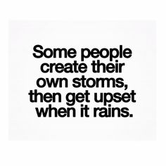 Don't create your own storm.
