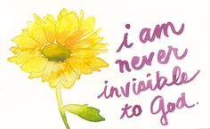 I am never invisible to God.  By Sally Graves