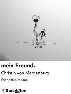 mein Freund. by Christin von Margenburg https://scriggler.com/detailPost/poetry/27679