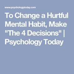 "To Change a Hurtful Mental Habit, Make ""The 4 Decisions"" 