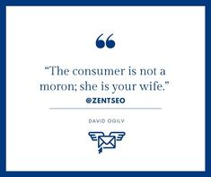 """"""" THE CONSUMER IS NOT MORON, SHE IS YOUR WIFE.""""                                                         -DAVID OGILVY  FOLLOW @ZENTSEO @ZENTSEO  #zentseo #digitalmarketingquotes #DAVIDOGILVY #digitalmarketingstrategies #digitalmarketingtips #digitalmarketing2020 #digitalmarketingsolutions #digitalmarketinglife #marketingquotes #businessgrowthstrategy #digitalmarketing  #digitalmarketingindia #marketingquotes #marketingadvice #digitalmarketingstrategy Digital Marketing Quotes, Digital Marketing Strategy, Marketing Articles, Simple Way, David, Learning, Blog, Studying, Blogging"""