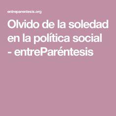 Olvido de la soledad en la política social - entreParéntesis