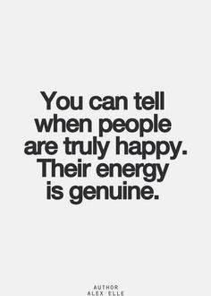 """You can tell you people are truly happy. Their energy is genuine""."