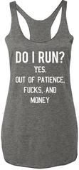 """""""Do I Run? Yes. Out of Patience, Fucks, and Money"""" Heather Gray Racerback tank top with white printSizes: XS, S,..."""