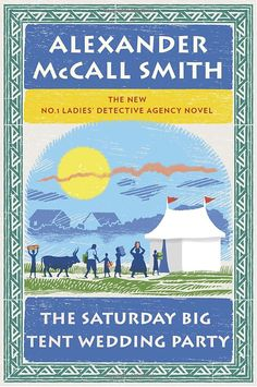 Amazon.com: The Saturday Big Tent Wedding Party: The New No. 1 Ladies' Detective Agency Novel (9780307378392): Alexander McCall Smith: Books