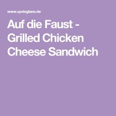 Auf die Faust - Grilled Chicken Cheese Sandwich