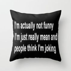 Funny Throw Pillow by LuxuryLivingNYC.Only exception for Meanness is Masked through Humour! Funny Throw Pillows, Cute Pillows, Bed Pillows, Diy Birthday Decorations, Birthday Diy, Birthday Ideas, My New Room, True Quotes, Laugh Out Loud