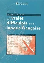Les vraies difficultés de la langue française : manuel anti-chausse-trappes / Franck Evrard - Paris : La Maison du Dictionnaire, cop. 2007