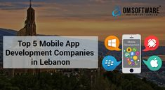 OMSOFTWARE provides information on Top 5 Mobile App Development Companies in Lebanon Mobile App Development Companies, Lebanon, Software, Top, Crop Tee