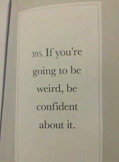 I embrace my weirdness.