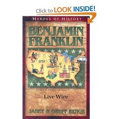 Amazon.com: Benjamin Franklin: Live Wire (Heroes of History) (9781932096149): Geoff Benge - good choice as a read aloud; writing style is interesting and thorough