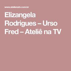 Elizangela Rodrigues – Urso Fred – Ateliê na TV