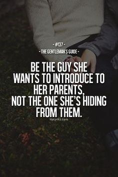 be the guy she wants to introduce to her parents, not the one she's hiding from them.