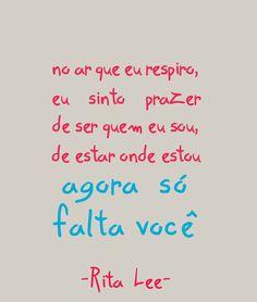 """""""No ar que eu respiro, eu sinto prazer, de ser quem eu sou, de estar onde estou, agora só falta você"""" #RitaLee"""