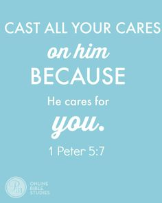 Cast all your cares on Him, because He cares for you <3