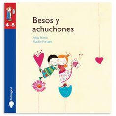 Titulo: Besos y achuchones  Autoras: Alicia Borrás y Matilde Portalés  Editorial: Imaginarium  Contenidos: la rima, las emociones, la metáfora, los diferentes tipos de besos y abrazos según quién los de.