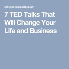 7 TED Talks That Will Change Your Life and Business