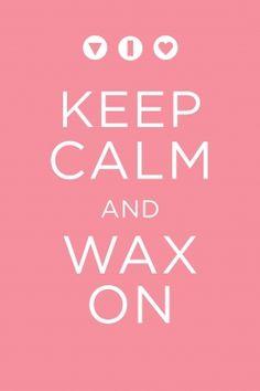 Keep Calm and Wax On  www.cutiepiewaxbar.com