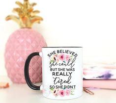 She believed she could mug. Cute mugs, cool mugs, funny mugs, unique mugs, ceramic mugs, mom gifts, mother's day gifts, coffee mugs, tea mugs, wine. #mugs #coffee #gifts #shopping #commissionlink