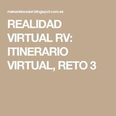 REALIDAD VIRTUAL RV: ITINERARIO VIRTUAL, RETO 3