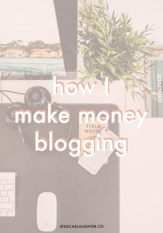 i'm pouring out all my tips and secrets about how I make thousands of dollars blogging!