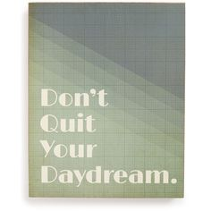 Women's Lucius Designs 'Don't Quit Your Daydream' Wall Art (480 ZAR) ❤ liked on Polyvore featuring home, home decor, wall art, words, text, fillers, backgrounds, quotes, borders and phrase