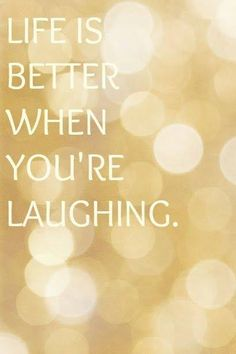 So much better when you're laughing