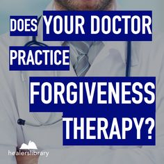 Does your doctor practice forgiveness therapy? #TheEmotionCode #TheBodyCode #EnergyHealing #Forgiveness