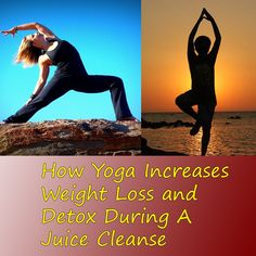 How Yoga Increases Weight Loss and Detoxification During A Juice Cleanse  #juicecleanse #weightloss #yoga #juicing #detox