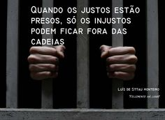 """""""When the fair people are prisoners, only the unfair ones can be out of jail"""" ~Luís de Sttau Monteiro (""""Luckily there's moonlight!"""")"""