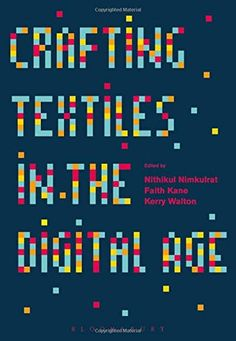 Crafting Textiles in the Digital Age by Nithikul Nimkulrat