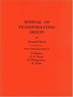Seminar on transformation groups / by Armand Borel ; with contributions by G. Bredon ... [et al.]