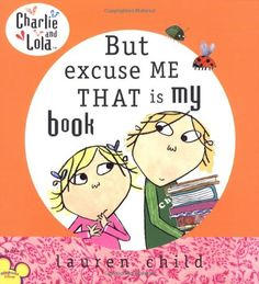 But Excuse Me That is My Book (Charlie and Lola) by Lauren Child http://www.amazon.com/dp/0803730969/ref=cm_sw_r_pi_dp_nU54ub1DZGBA8