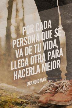 """""""Por cada persona que se va de tu #Vida, llega otra para hacerla mejor"""". @candidman #Frases #Motivacion"""