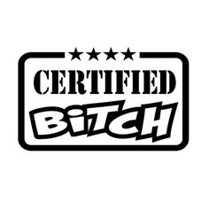 Certified Bitch Decal (Choose Size and Color) 098 Bitch Quotes, Badass Quotes, Funny Quotes, Life Quotes, Graffiti Words, Graffiti Lettering, Custom Vinyl, Coloring Book Pages, Adult Coloring
