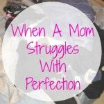 When-A-Mom-Struggles-With-Perfection