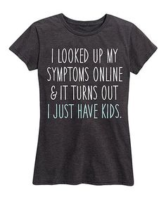 18d658ca047 Instant Message Women s Heather Charcoal  I Just Have Kids  Relaxed-Fit Tee  - Women