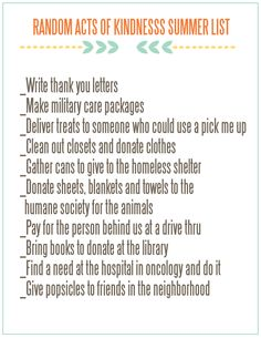 Random Acts of Kindness Summer Lists for Your Family. I don't know if it can be random if you make a list, but it's not a bad way to teach kids about kindness. Just In Case, Just For You, Writing Lists, Pay It Forward, Thank You Letter, Good Deeds, Summer Fun, Summer Time, Summer Bucket