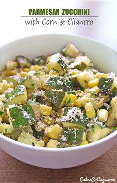 Parmesan Zucchini with Corn & Cilantro - Cakescottage
