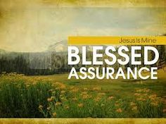 United In THE WORD: What a 'BLESSED ASSURANCE' we have in JESUS!