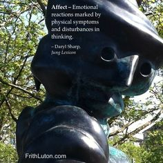 Affect – Emotional reactions marked by physical symptoms and disturbances in thinking. – Daryl Sharp, Jung Lexicon