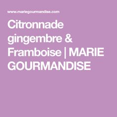 Citronnade gingembre & Framboise | MARIE GOURMANDISE