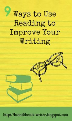 Hannah Heath: 9 Ways to Use Reading to Improve Your Writing