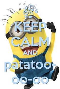 Keep Calm and Patatoo-oo-oo #Minions #funny <3 <3 <3