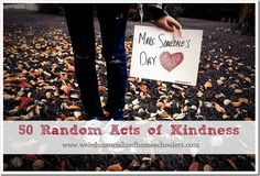 50 Random Acts of Kindness - for days I need inspiration or become self absorbed.