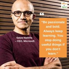 """""""Be passionate and bold. Always keep learning. You stop doing useful things if you don't learn."""" - Satya Nadella : CEO, Microsoft Social Media Marketing, Digital Marketing, Startup Quotes, Digital India, Indian Army, Passion, Learning, Microsoft, Pop Art"""