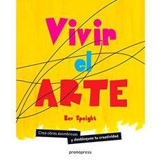 Vivir el arte : crea obras asombrosas y desbloquea tu creatividad / Bev Speight.  Promopress, 2018 Musical, Products, Art, Live, Create, Creativity, Books, Artists, Libraries