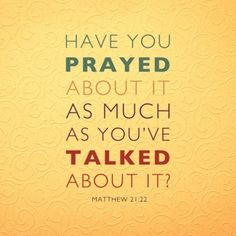 Have you prayed about it as much as you've talked about it? SO TRUE! #prayer