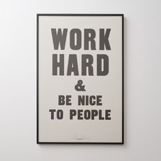 Graphic artist, print-maker and designer Anthony Burrill is well-known for his typographic, text-based compositions and his uncompromising integrity to hand-made image making. This limited edition, signed print features his most famous mantra—Work Hard and Be Nice to People. Each print is handmade via a woodblock printing process, and variations in color may occur. Available unframed or framed in black metal Framed Art Care: Wipe clean with soft dry cloth, avoid household cleaners and ab...